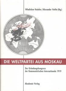 Die Weltpartei aus Moskau: der Grundungskongress der Kommunistischen Internationale 1919: Protokoll und neue Dokumente.